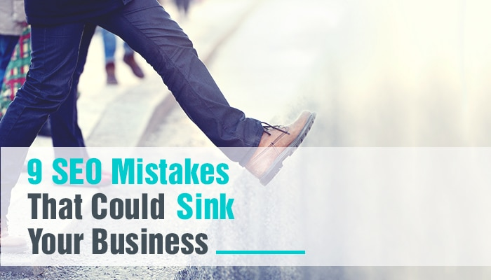 09 SEO MISTAKES THAT COULD SINK YOUR BUSINESS