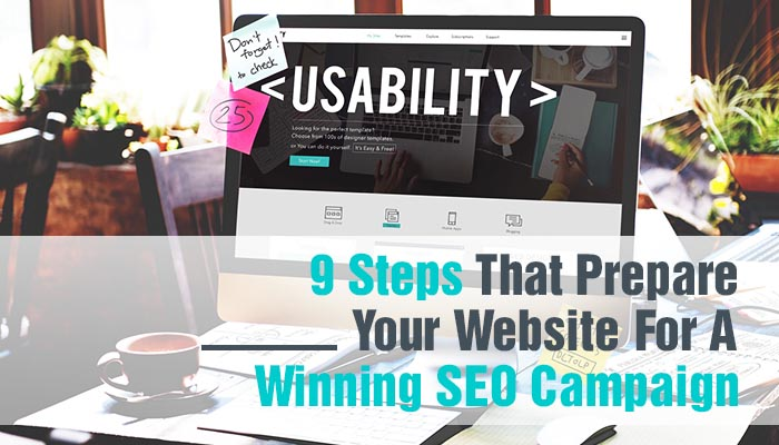 9 STEPS THAT PREPARE YOUR WEBSITE FOR A WINNING SEO CAMPAIGN
