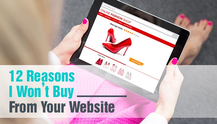 12 REASONS I WON'T BUY FROM YOUR WEBSITE