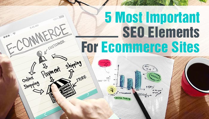 5 MOST IMPORTANT SEO ELEMENTS FOR ECOMMERCE SITES