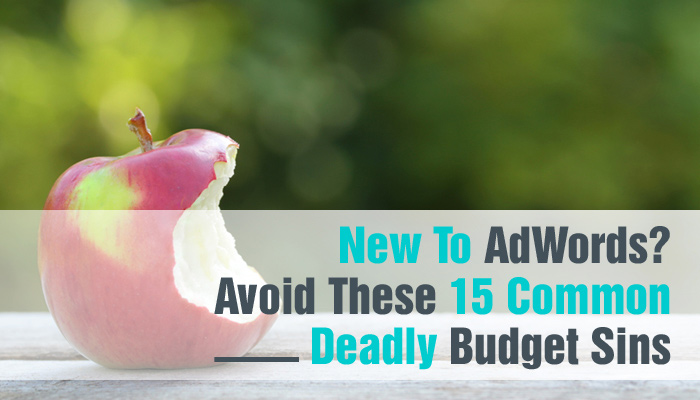 New-to-AdWords-Avoid-These-15-Common-Budget-Deadly-Sins