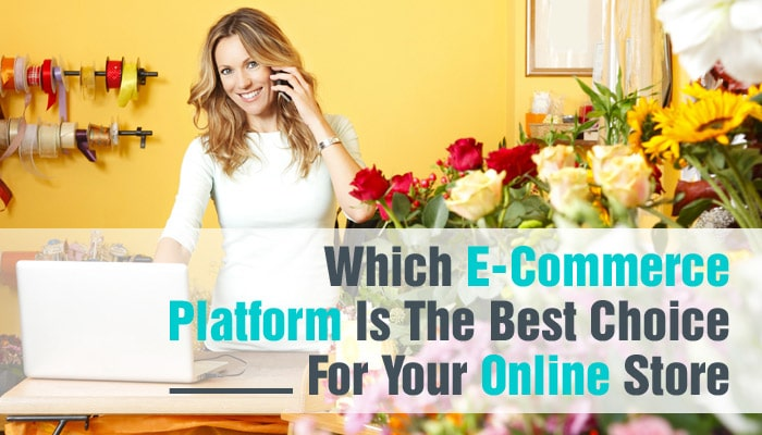 which-ecommerce-platorm-is-the-best-choice-for-your-online-store