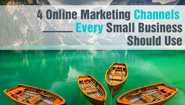 4-online-marketing-channesl-every-small-business-should-use