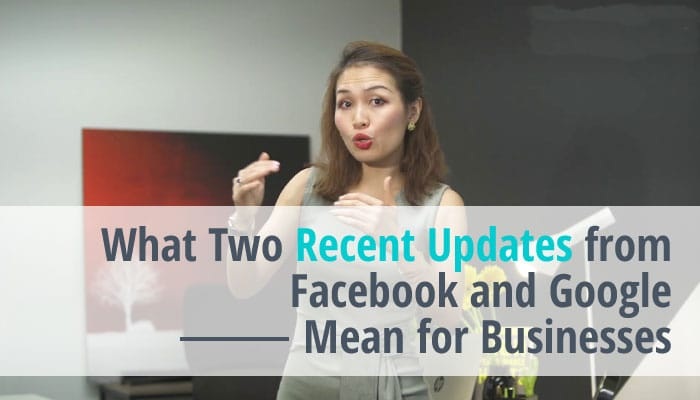 What Two Recent Updates from Facebook and Google Mean for Businesses